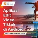 Aplikasi Edit Video Tiktok di Android