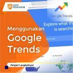 Langkah Menggunakan Google Trends