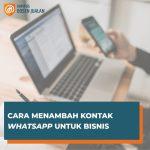 Cara Menambah Kontak WA untuk Bisnis