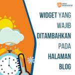 Widget yang Wajib Ditambahkan pada Halaman Blog